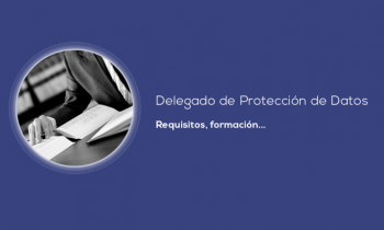 ¿Qué necesito para ser Delegado de Protección de Datos?
